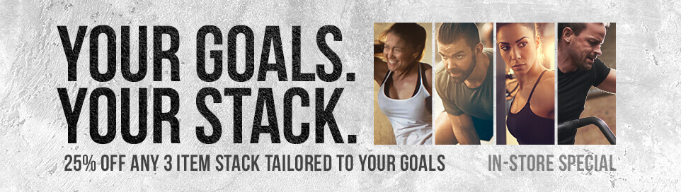 Your goals. Your stack. 25% off any 3 item stack tailored to your goals. In-store special.