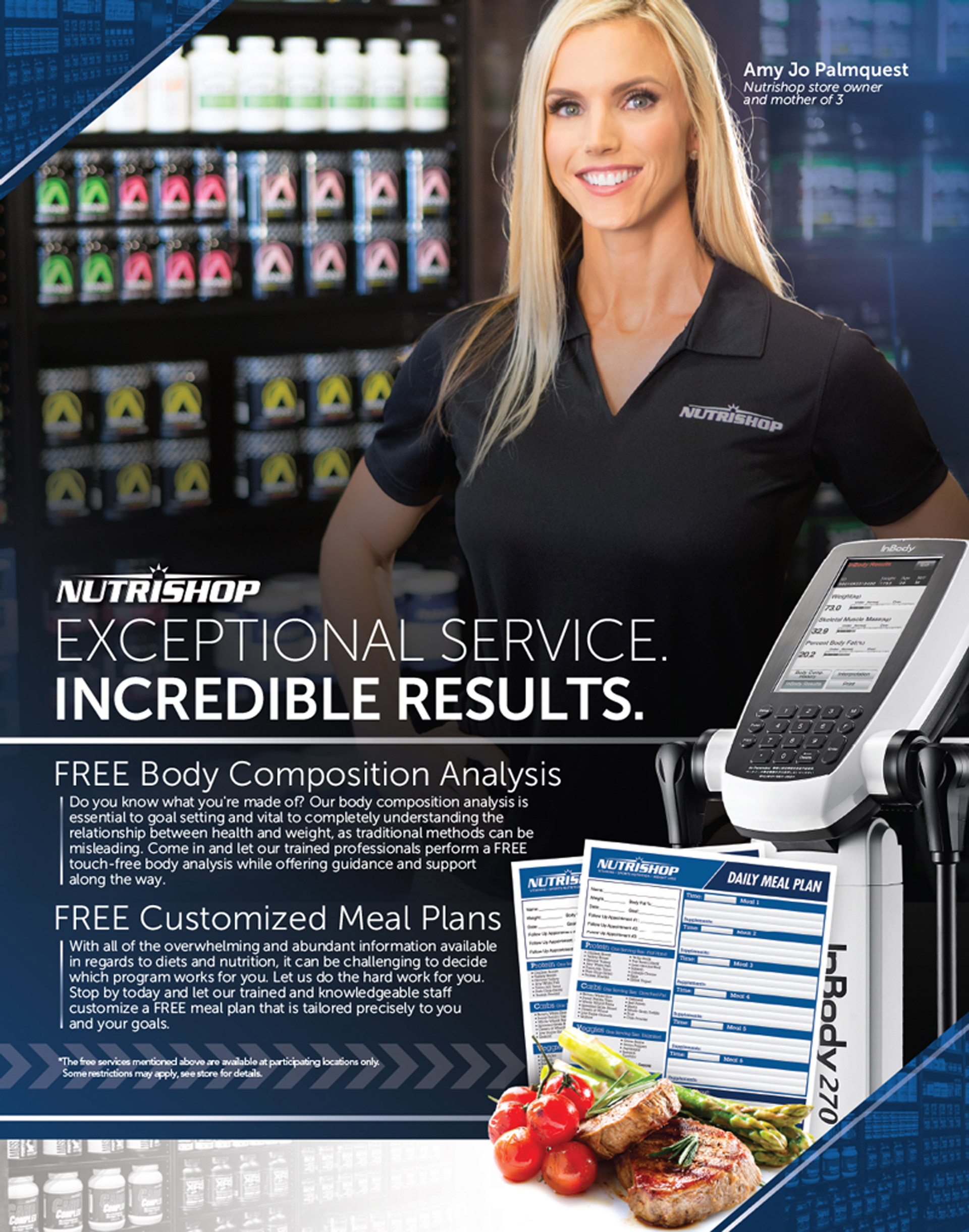 Exceptional Service. Incredible Results. FREE Body Composition Analysis. FREE Customized Meal Plans. *The free services mentioned above are available at participating locations only. Some restrctions may apply, see store for details.