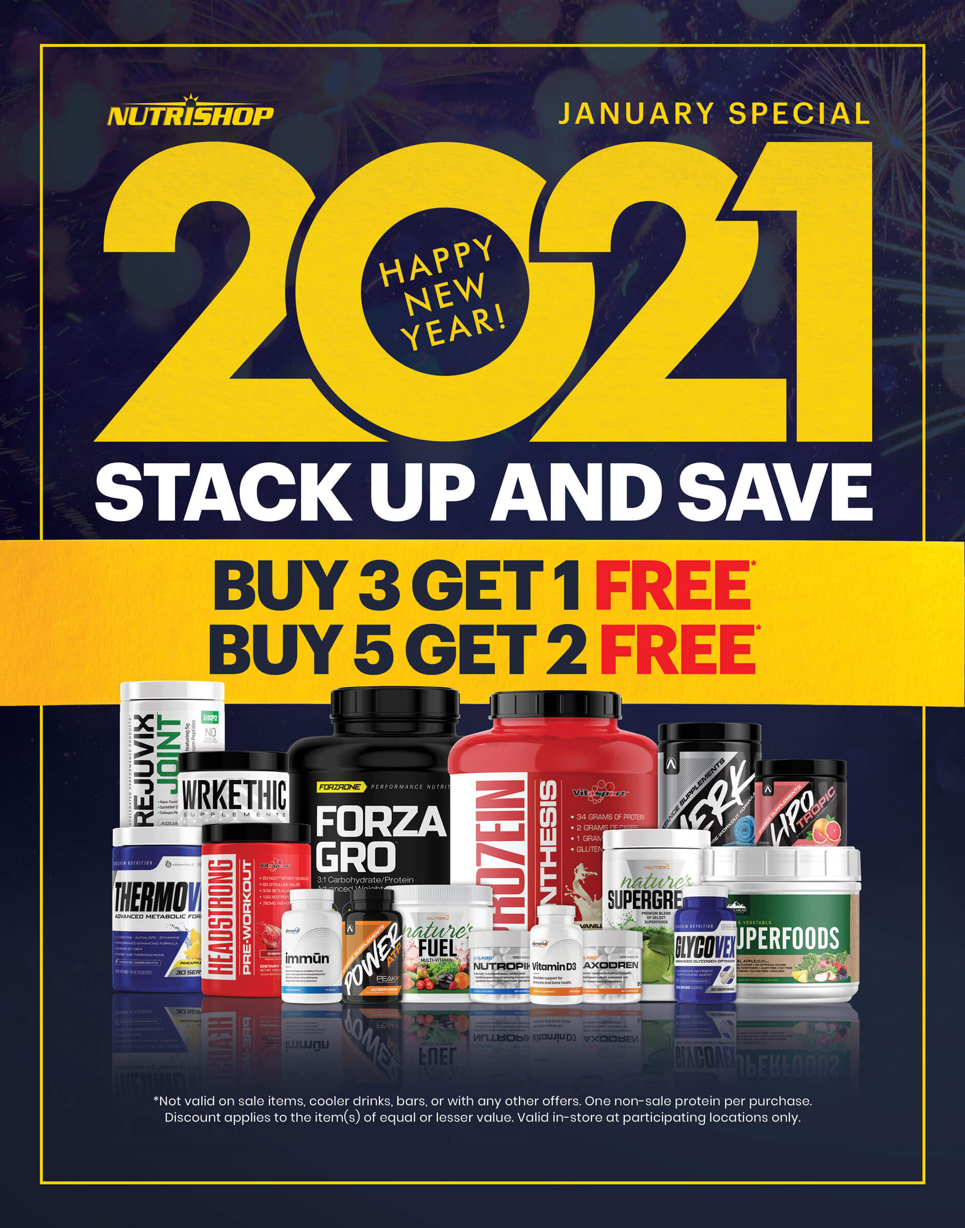 January Special   Happy New Year! 2021 Stack up and save. Buy 3 get 1 free. Buy 5 get 2 free. Not valid on sale items, cooler drinks, bars, or with any other offers, One non-sale protein per purchase. Discount applies to the item(s) of equal or lesser value. Valid in-store at participating locations only.